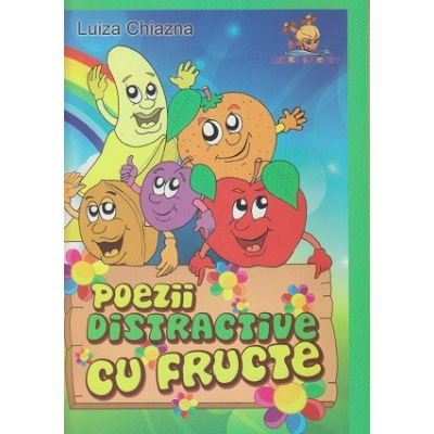 Poezii distractive cu fructe ( Editura: Lizuka Educativ, Autor: Luiza Chiazna ISBN 978-606-934-38-52 )