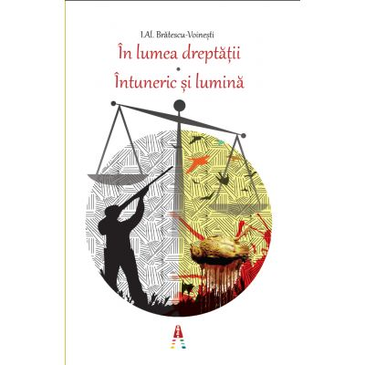 In lumea dreptatii. Intuneric si lumina ( editura: Astro, autor: I. AL. Bratescu - Voinesti, ISBN 9786068660028 )