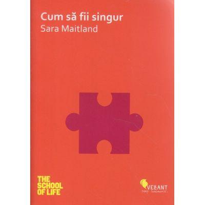 Cum sa fii singur ( Editura: Vellant, Autor: Sara Maitland ISBN 978-606-8642-41-3 )