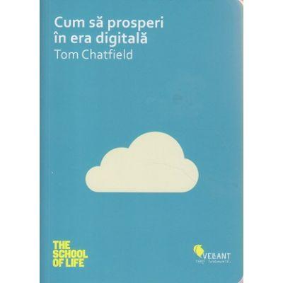 Cum sa prosperi in era digitala ( Editura: Vellant, Autor: Tom Chatfield ISBN 9786068642420 )