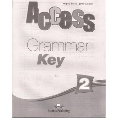 Curs limba engleză Access 2 Cheie la Gramatica ( Editura: Express Publishing, Autor: Virginia Evans, Jenny Dooley ISBN 978-1-84862-085-8 )