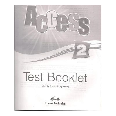 Curs limba engleză Access 2 Teste ( Editura: Express Publishing, Autor: Virginia Evans, Jenny Dooley ISBN 978-1-84862-727-7 )