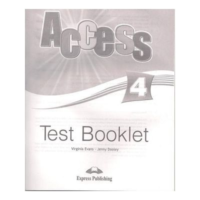 Curs limba engleza Access 4 Teste ( Editura: Express Publishing, Autor: Virginia Evans, Jenny Dooley ISBN 978-1-84862-284-5 )