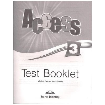 Curs limba engleza Access 3 Teste ( Editura: Express Publishing, Autor: Virginia Evans, Jenny Dooley ISBN 978-1-84862-718-5 )