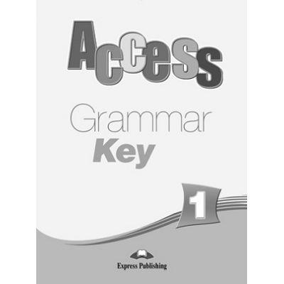 Curs limba engleză Access 1 Cheie la gramatica ( Editura: Express Publishing, Autor: Virginia Evans, Jenny Dooley ISBN 9781848622203 )