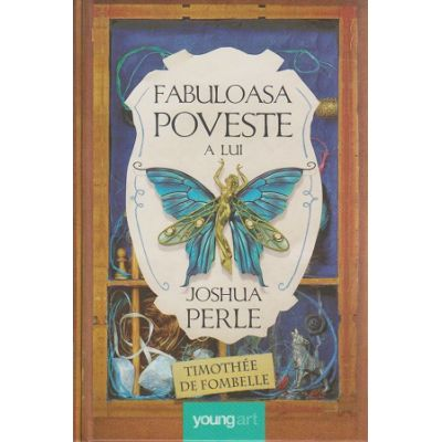Fabuloasa poveste a lui Joshua Perle ( Editura: Art Grup Editorial, Autor: Timothee de Fombelle ISBN 978-606-93962-9-2 )