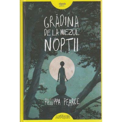 Gradina de la miezul noptii ( Editura: Arthur, Autor: Philippa Pearce ISBN 978-606-8620-91-6 )