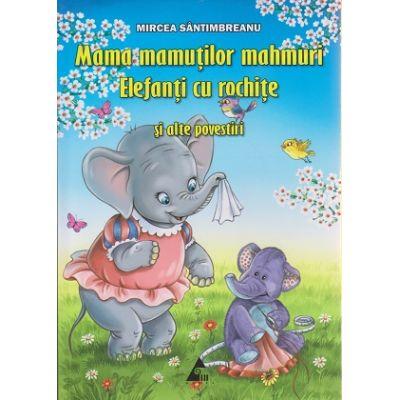 Mama mamutilor mahmuri / Elefanti cu rochite si alte povestiri ( Editura: Agora, Autor: Mircea Santimbreanu ISBN 9786068391298 )