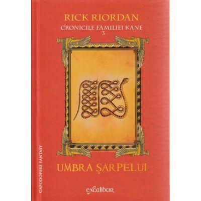 Cronicile Familiei Kane vol 3 / Umbra sarpelui ( Editura: Arthur, Autor: Rick Riordan ISBN 978-606-788-032-8 )