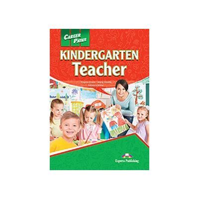 Curs limba engleză Career Paths Kindergarden Teacher Manualul elevului cu cross-platform application ( Editura: Express Publishing, Autor: Virginia Evans, Jenny Dooley, Rebecca Minor ISBN978-1-4715-3329-7 )