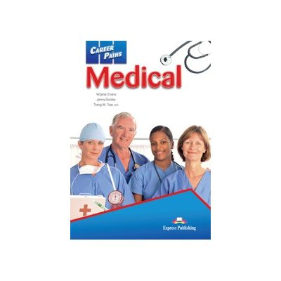 Curs limba engleză Career Paths Medical manualul elevului (+ Cross-platform Application) ( Editura: Express Publishing, Autor: Virginia Evans, Jenny Dooley, Trang M. Tran ISBN 978-1-78098-657-9 )