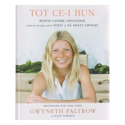 Tot ce-i bun ( Ediura: Curtea Veche, Autor: Gwyneth Paltrow, Julia Turshen ISBN 9786065888043 )