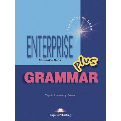 Curs de gramatica limba engleza Enterprise Grammar Plus Manualul elevului ( Editura: Express Publishing, Autor: Virginia Evans, Jenny Dooley ISBN 978-1-84325-633-5 )