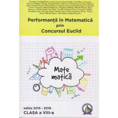 Performanta in Matematica prin Concursul Euclid clasa a VIII a Editia 2015-2016 ( Editura: Concept Educativ, Autor: Cristina-Lavinia Savu ISBN978-606-94116-9-8 )