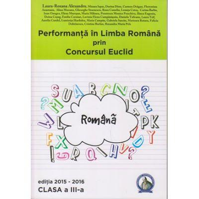 Performanta in Limba Romana prin Concursul Euclid clasa a III a Editia 2015-2016 ( Editura: Concept Didactic, Autor: Laura-Roxana Alexandru ISBN 9786069308820 )