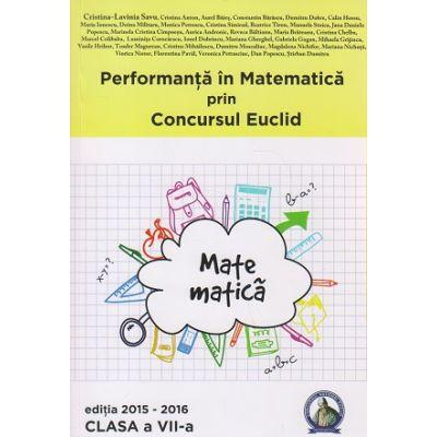 Performanta in Matematica prin Concursul Euclid Clasa a VII a Editia 2015-2016 ( Editura: Concept Educativ, Autor: Cristina-Lavinia Savu ISBN