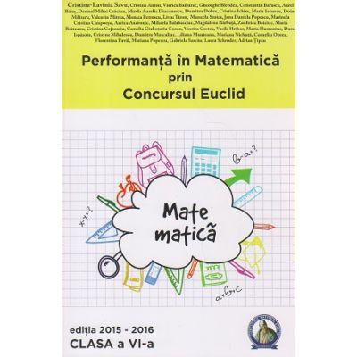 Performanta in matematica prin Concursul Euclid clasa a VI a Editia 2015-2016 ( Editura: Concept Didactic, Autor: Cristina-Lavinia Savu ISBN978-606-94116-3-6 )