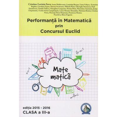 Performanta in Matematica prin Concursul Euclid clasa III a Editia 2015-2016 ( Editura: Concept Didactic, Autor: Cristina-Lavinia Savu ISBN 978-606-94116-4-3 )