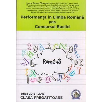 Performanta in Limba Romana prin Concursul Euclid Clasa Pregatitoare Editia 2015-2016 ( Editura: Concept Didactic, Autor: Laura-Roxana Alexandru ISBN 9786069411629 )