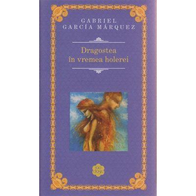 Dragostea in vremea holerei ( Editura: Rao, Autor: Gabriel Garcia Marquez ISBN 978-606-609-615-7 )