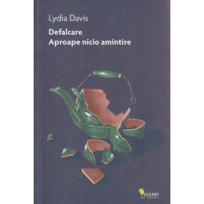 Defalcare / Aproape nicio amintire ( Editura: Vellant, Autor: Lydia Davis ISBN 978-606-8642-75-8 )