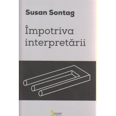 Impotriva interpretarii ( Editura: Vellant, Autor: Susan Sontag ISBN 9786068642222 )
