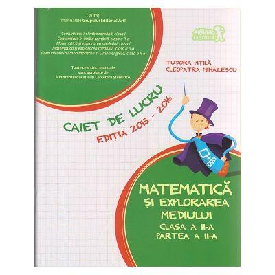 Matematica si explorarea mediului caiet de lucru clasa a II-a partea a II-a editia 2015-2016 ( Editura: Art Grup Editorial, Autor: Tudora Pitila, Cleopatra Mihailescu ISBN 9786067102246 )