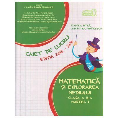 Matematica si explorarea mediului caiet de lucru clasa a II-a partea I editia 2015-2016 ( Editura: Art Grup Editorial, Autor: Tudora Pitila, Cleopatra Mihailescu ISBN 9786067102239 )