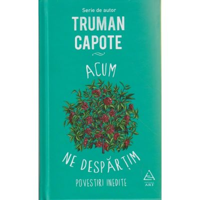 Ne despartim (povestiri inedite ) ( Editura: Art Grup Editorial, Autor: Truman Capote ISBN 978-606-710-345-8 )
