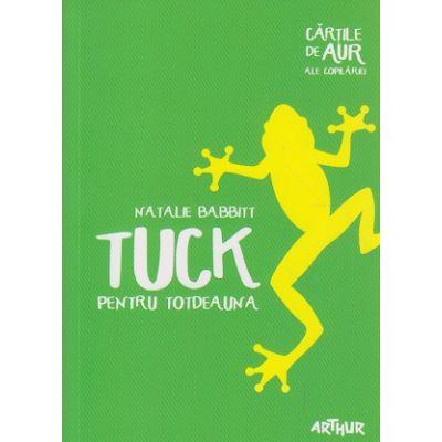 Tuck pentru totdeauna ( Editura: Arthur, Autor: Natalie Babbitt ISBN 9786067880229 )