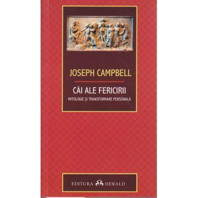 Cai ale fericirii / Mitologie si transformare personala ( Editura: Herald, Autor: Joseph Campbell ISBN 9789731115184 )