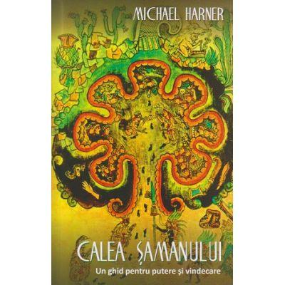 Calea Samanului / Un ghid pentru putere si vindecare ( Editura: Herald, Autor: Michael Harner ISBN 978-973-111-467-5 )