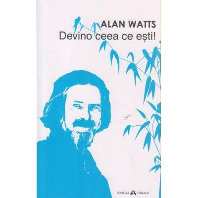 devino ceea ce esti! ( Editura: Herald, Autor: Alan Watts ISBN 978-973-111-546-7 )