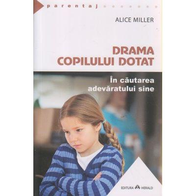 Drama copilului dotat ( Editura: Herald, Autor: Alice Miller, ISBN 978-973-111-424-8 )