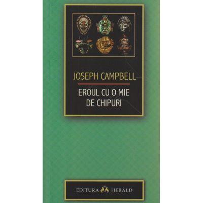 Eroul cu o mie de chipuri ( Editura: Herald, Autor: Joseph Campbell ISBN 9789731115474 )