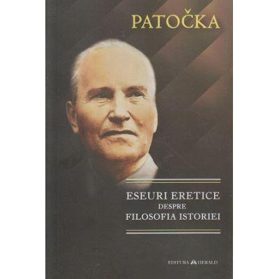 Eseuri eretice despre filosofia istoriei ( Editura: Herald, Autor: Jan Patocka ISBN 978-973-111-603-7 )