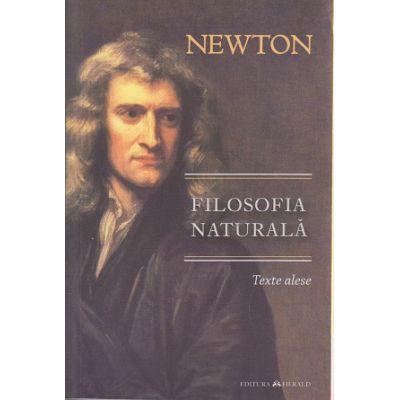 Filosofia naturala Texte alese ( Editura: Herald, Autor: Isaac Newton ISBN 9789731115740 )
