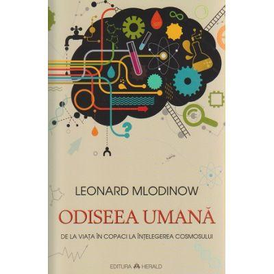 Odiseea umana ( Editura: Herald, Autor: Leonard Mlodinow ISBN 978-973-111-583-2 )
