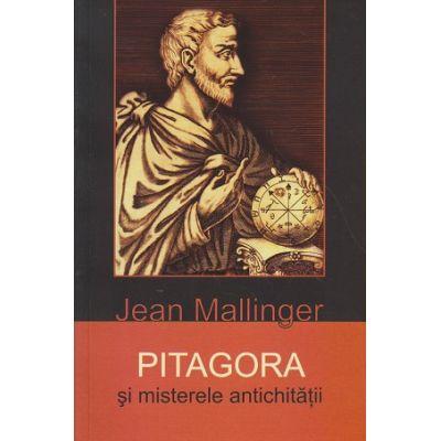 PITAGORA si misterele antichitatii ( Editura: Herald, Autor: Jean Mallinger ISBN 9789731114132 )