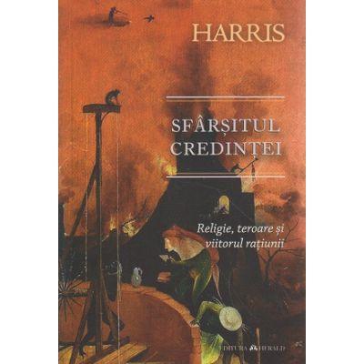 Sfarsitul credintei / Religie, teroare si viitorul ratiunii ( Editura: Herald, Autor: Sam Harris ISBN 978-973-111-563-4 )