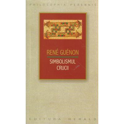 Simbolismul crucii ( Editura: Herald, Autor: Rene Guenon ISBN 978-973-111-490-3 )