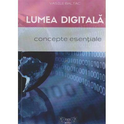 Lumea digitala, concepte esentiale ( Editura Excel XII Books, Autor: Vasile Baltac, ISBN 9786069410103 )