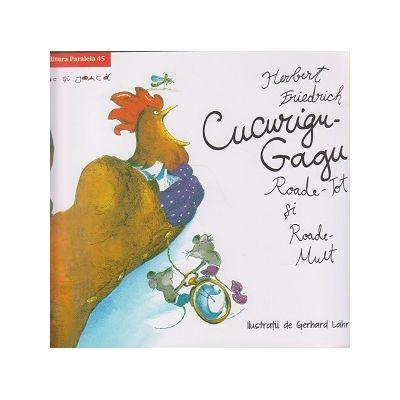 Cucurigu-Gagu, Roade-Tot si Roade-Mult ( Editura: Paralela 45, Autor: Herbert Friedrich ISBN 978-973-47-2297-6 )