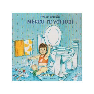 Mereu te voi iubi ( Editura: Paralela 45, Autor: Robert Munsch ISBN 9789734722570 )