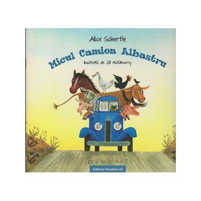 Micul camion albastru ( Editura: Paralela 45, Autor: Alice Schertle ISBN 978-973-47-2258-7 )