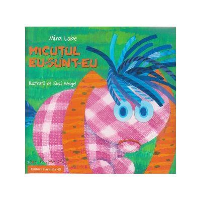 Micutul eu-sunt-eu (Editura: Paralela 45, Autor: Mira Lobe ISBN 978-973-47-2298-3 )