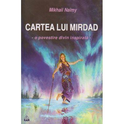 Cartea Mirdad, o povestire divin inspirata ( Editura: RAM, Autor: Mikhail Naimy ISBN 973-7726-13-8 )