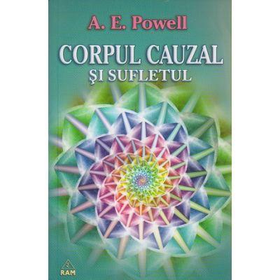 Corpul cauzal si sufletul ( Editura: RAM, Autor: A. E. Powell ISBN 9789737726360 )