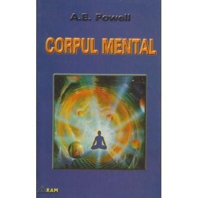 Corpul mental ( Editura: RAM, Autor: A. E. Powell )
