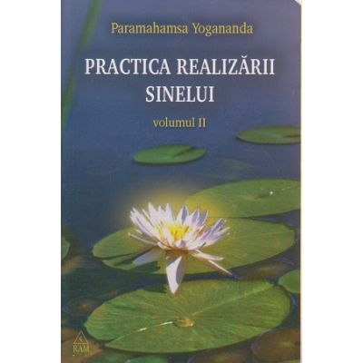 Practica realizarii sinelui volumul II ( Editura: RAM, Autor: Paramahamsa Yogananda ISBN 973-7726-10-3 )